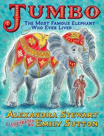 JUMBO THE MOST FAMOUS ELEPHANT WHO EVER LIVED - ALEXANDRA STEWART