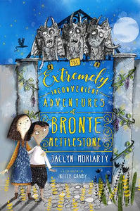 THE EXTREMEMLY INCONVENIENT ADVENTURES OF BRONTE METTLESTONE - JACLYN MORIARTY