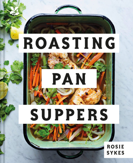 ROASTING PAN SUPPERS - ROSIE SYKES