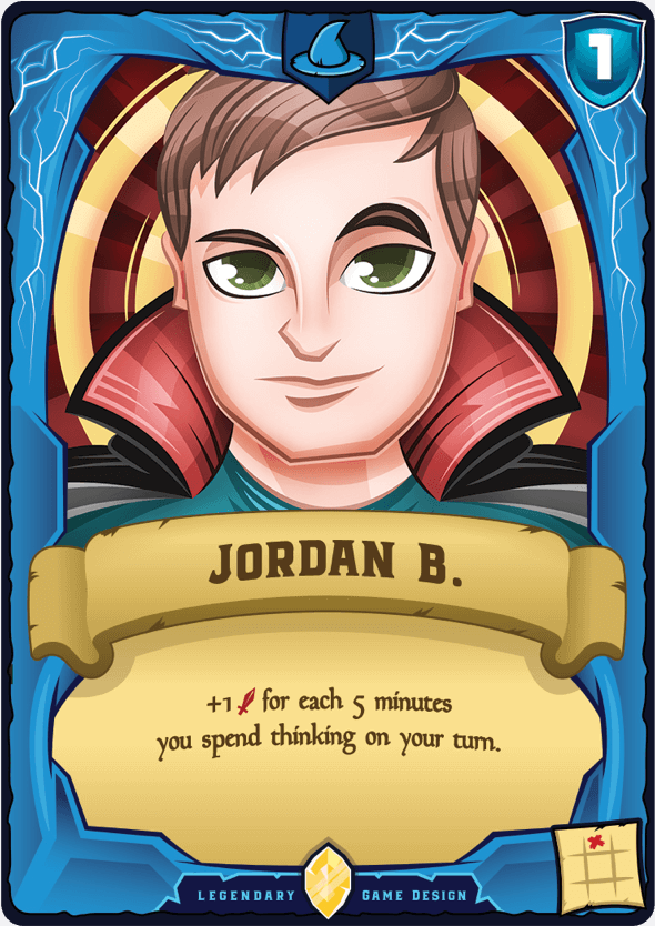 Jordan B. playing card: +1 attach for each 5 minutes you spend thinking on your turn