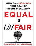 Equal Is Unfair: America's Misguided Fight Against Income Inequality (Hardcover)