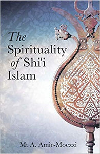 The Spirituality of Shi'i Islam: Beliefs and Practices (Ismaili Texts and Translations (Hardcover))