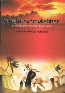Maqtal-e-Mutahhar - Sufferings of the Prophet's Descendants