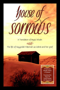 House of Sorrows - The Life of Sayyedah Fātemah az-Zahrā and Her Grief