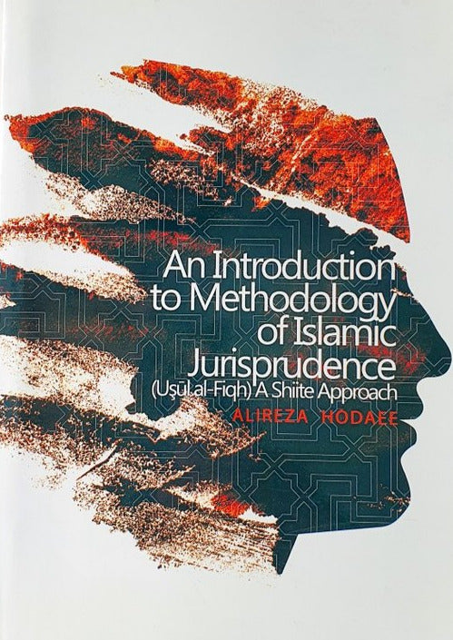 An Introduction to Methodology of Jurisprudence - A Shiite Approach