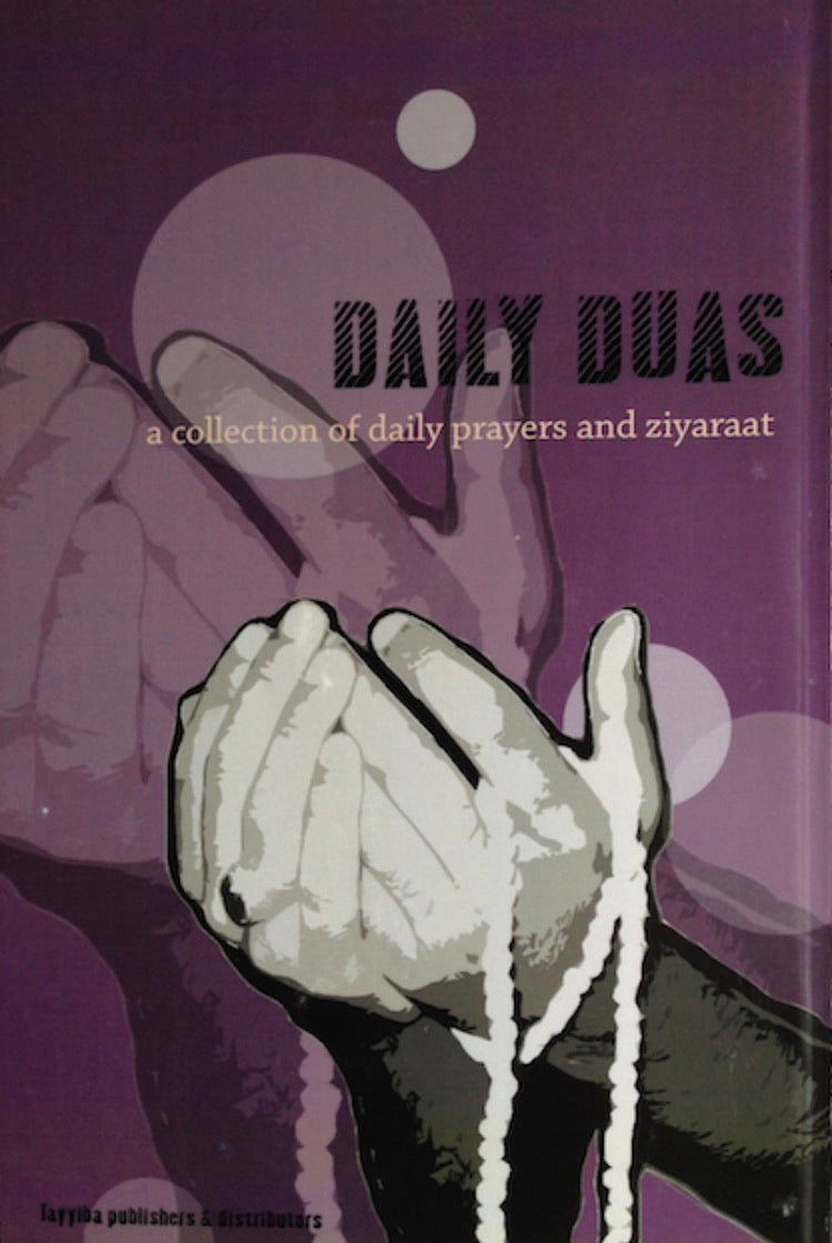 Daily Duas A Collection of Daily Prayers and Ziyaraat