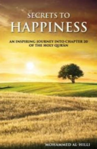 Secrets to Happiness: An Inspiring Journey Into Chapter 20 Of The Holy Quran