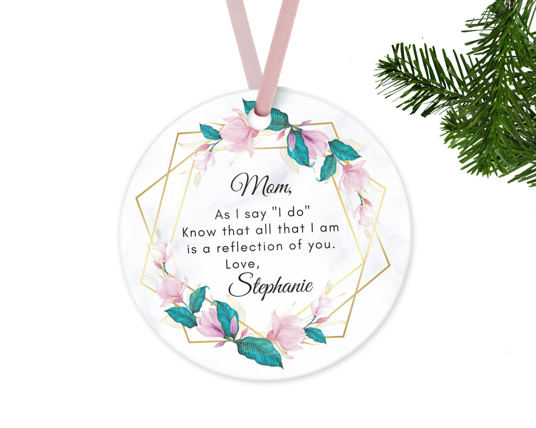 Personalized Mother Thank you Gift, As I Say I Do Ceramic Round Ornament with Ribbon, Wedding Keepsake Quote, Hexagon and Pink Flower Design