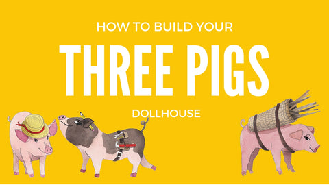 How to build our Three Pigs dollhouse
