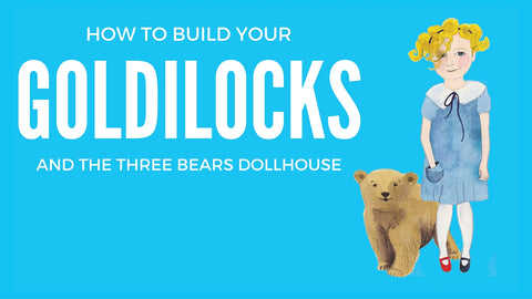 Learn to build our Goldilocks dollhouse