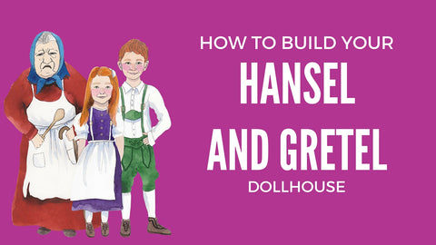 How to build our Hansel and Gretel dollhouse