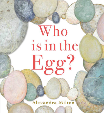 Who Is In The Egg by Alexandra Milton