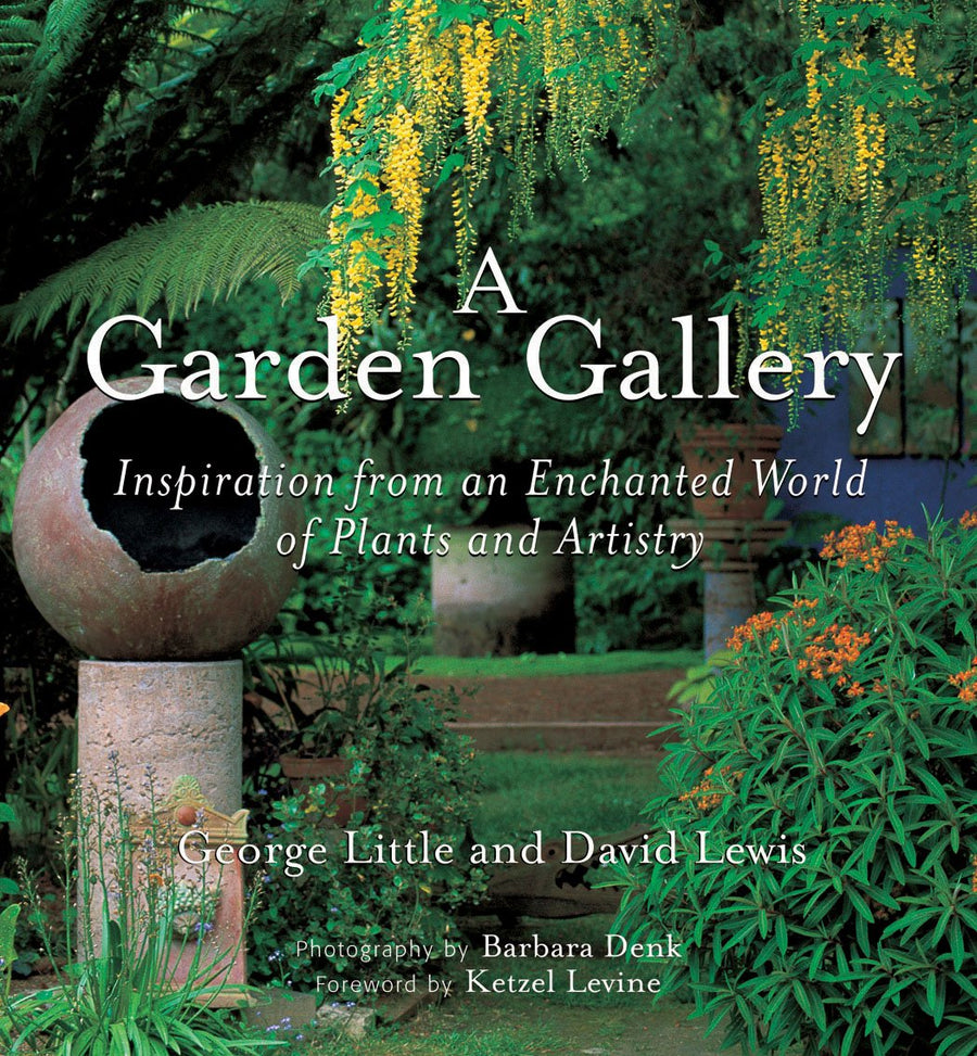 A Garden Gallery: The Plants, Art, and Hardscape of Little and Lewis by George Little and David Lewis