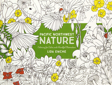 Pacific Northwest Nature: Coloring for Calm and Mindful Purposes by Lida Enche