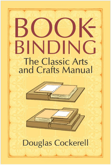 Bookbinding The Classic Arts and Crafts Manual by Douglas Cockerell