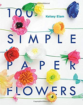 100 Simple Paper Flowers by Kelsey Elam