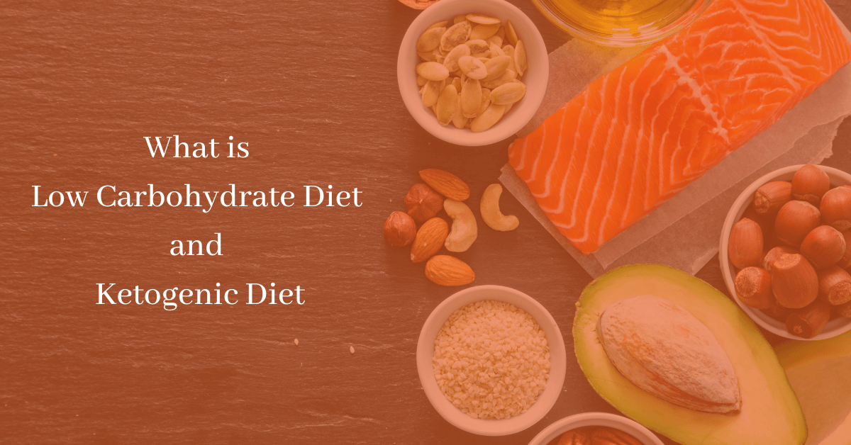 What is Low Carbohydrate Diet and Ketogenic Diet
