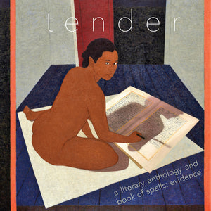 TENDER a literary anthology and book of spells: evidence