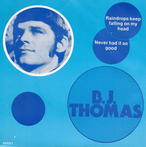 B.J. Thomas - Raindrops keep falling on my head / Never had it so good