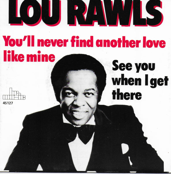 Lou Rawls - You'll never find another love like mine / See you when i get there