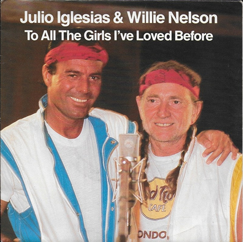 Julio Iglesias & Willie Nelson - To all the girls i've loved before