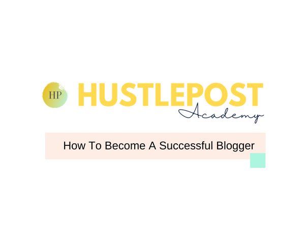 HustlePost Academy: How To Become A Successful Blogger