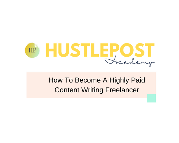 HustlePost Academy: How to become a highly paid content writing freelancer