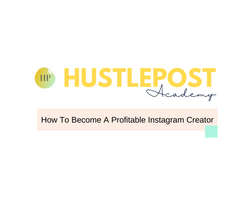 HustlePost Academy: How to become a profitable Instagram Creator