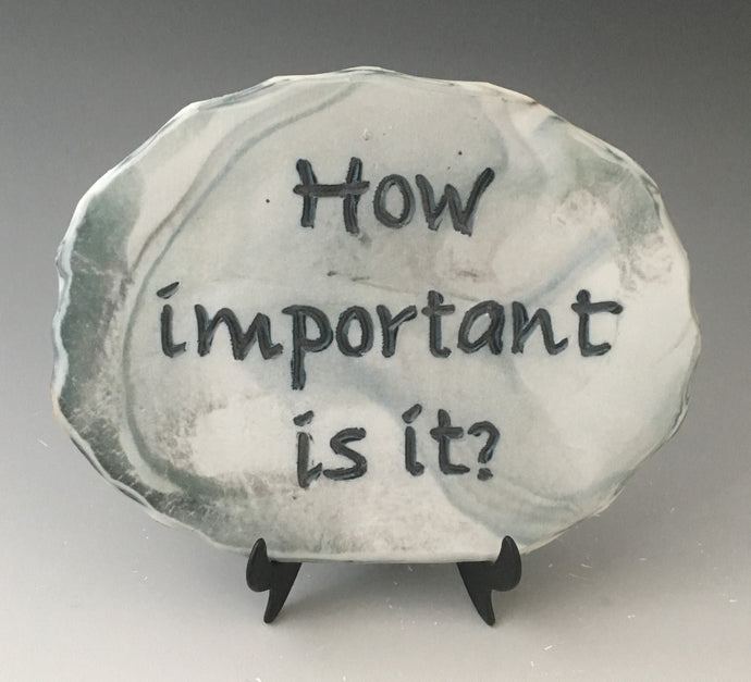 How important is it? - inspirational plaque