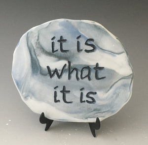 It is what it is -inspirational plaque