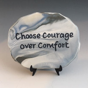 Choose courage over comfort - inspirational plaque