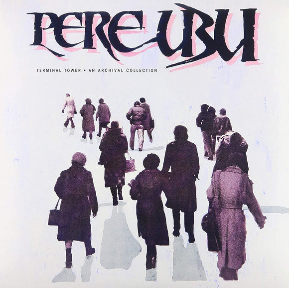 Pere Ubu<Br>Terminal Tower An Archival Collection