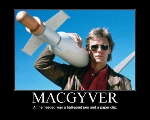 Be like MacGyver