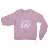 I Stay Up Late At Night Classic Adult Sweatshirt
