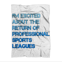 I'm Excited About The Return of Professional Sports Leagues Sublimation Throw Blanket