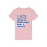I'm Excited About The Return of Professional Sports Leagues Organic Jersey Kids T-Shirt