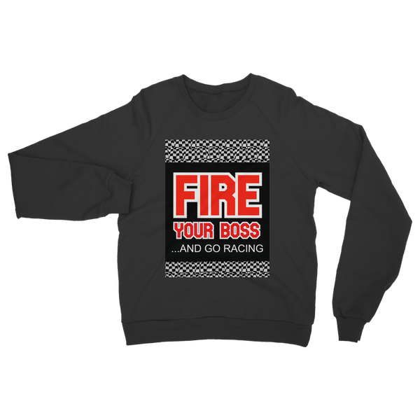 Fire Your Boss And Go Racing Classic Adult Sweatshirt