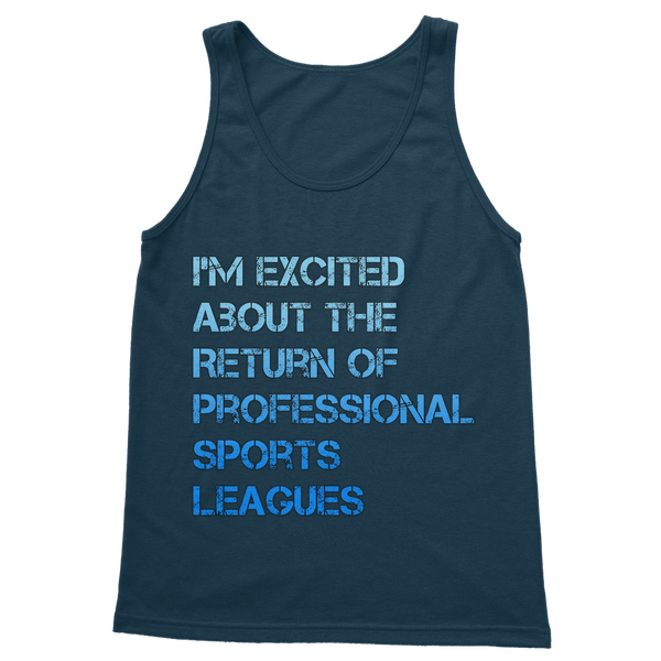 I'm Excited About The Return of Professional Sports Leagues Classic Adult Vest Top