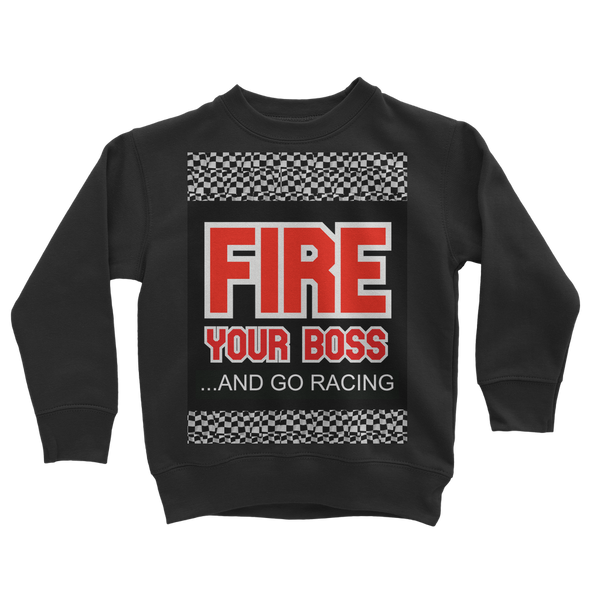 Fire Your Boss And Go Racing Classic Kids Sweatshirt