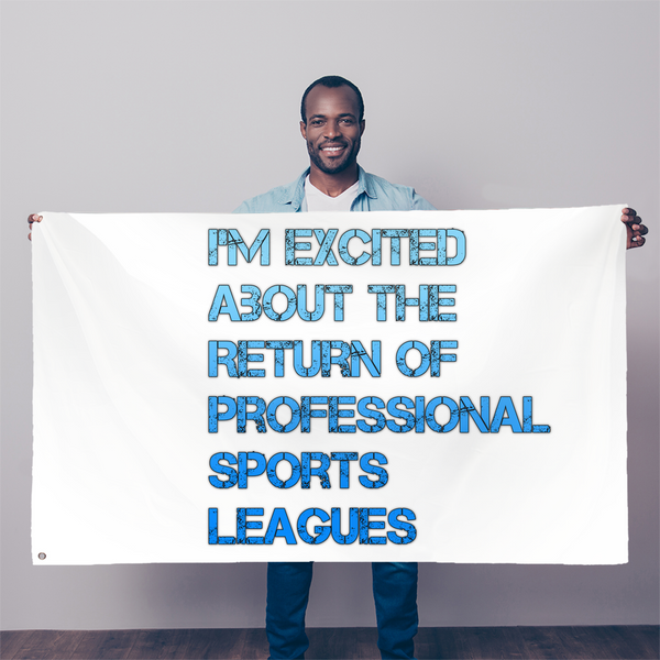 I'm Excited About The Return of Professional Sports Leagues Sublimation Flag