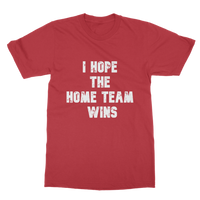 I Hope The Home Team Wins Classic Adult T-Shirt Printed in UK