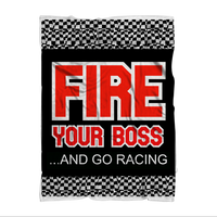 Fire Your Boss And Go Racing Sublimation Throw Blanket