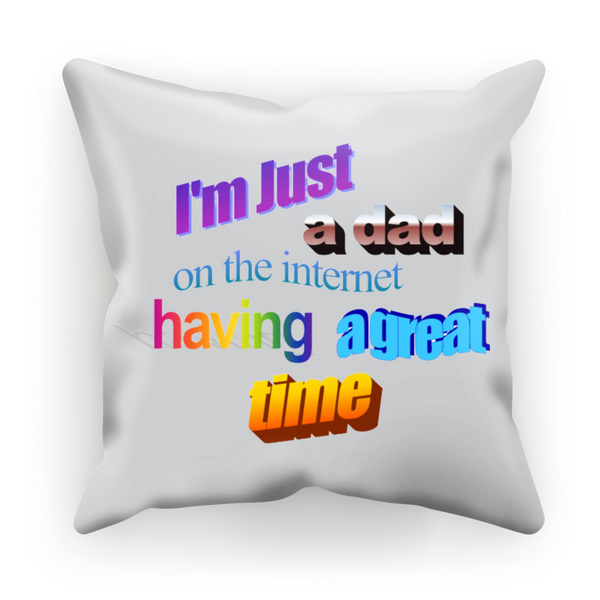 I'm Just a Dad On The Internet Having A Great Time Sublimation Cushion Cover