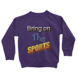 Bring On The Sports Classic Kids Sweatshirt