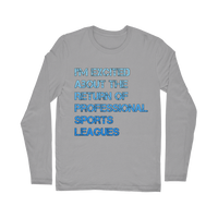 I'm Excited About The Return of Professional Sports Leagues Classic Long Sleeve T-Shirt