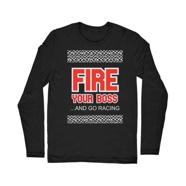 Fire Your Boss And Go Racing Classic Long Sleeve T-Shirt