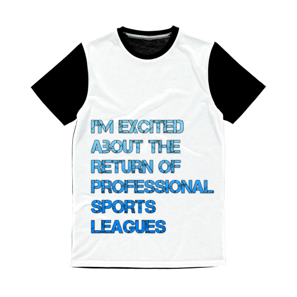I'm Excited About The Return of Professional Sports Leagues Classic Sublimation Panel T-Shirt