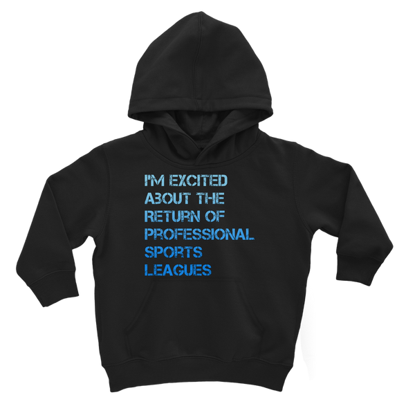 I'm Excited About The Return of Professional Sports Leagues Classic Kids Hoodie