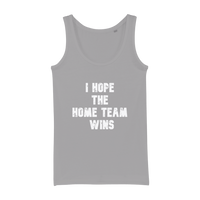 I Hope The Home Team Wins Organic Jersey Womens Tank Top