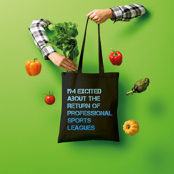 I'm Excited About The Return of Professional Sports Leagues Shopper Tote Bag